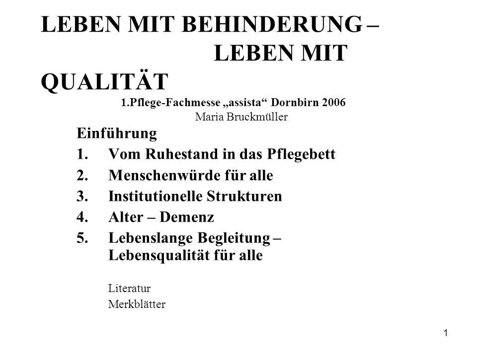 """1 LEBEN MIT BEHINDERUNG – LEBEN MIT QUALITÄT 1.Pflege-Fachmesse """"assista"""" Dornbirn 2006 Maria Bruckmüller Einführung 1.Vom Ruhestand in das Pflegebett"""