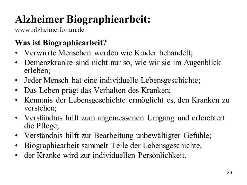 23 Alzheimer Biographiearbeit: www.alzheimerforum.de Was ist Biographiearbeit? Verwirrte Menschen werden wie Kinder behandelt; Demenzkranke sind nicht