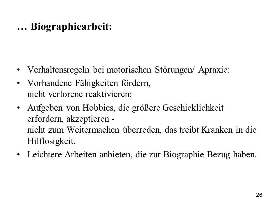 26 … Biographiearbeit: Verhaltensregeln bei motorischen Störungen/ Apraxie: Vorhandene Fähigkeiten fördern, nicht verlorene reaktivieren; Aufgeben von
