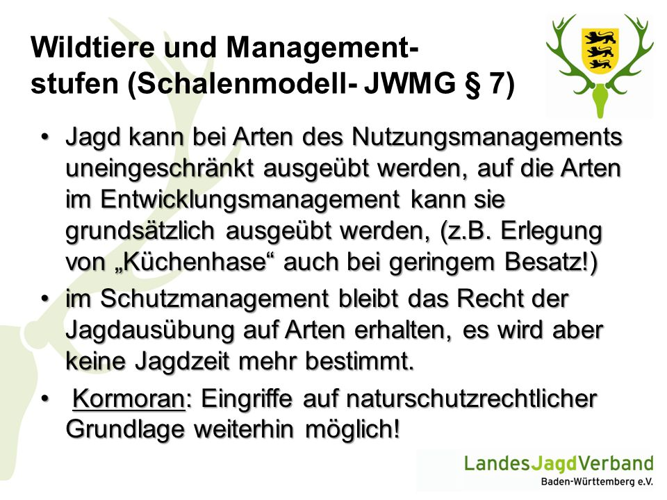 Wildtiere und Management- stufen (Schalenmodell- JWMG § 7) Jagd kann bei Arten des Nutzungsmanagements uneingeschränkt ausgeübt werden, auf die Arten