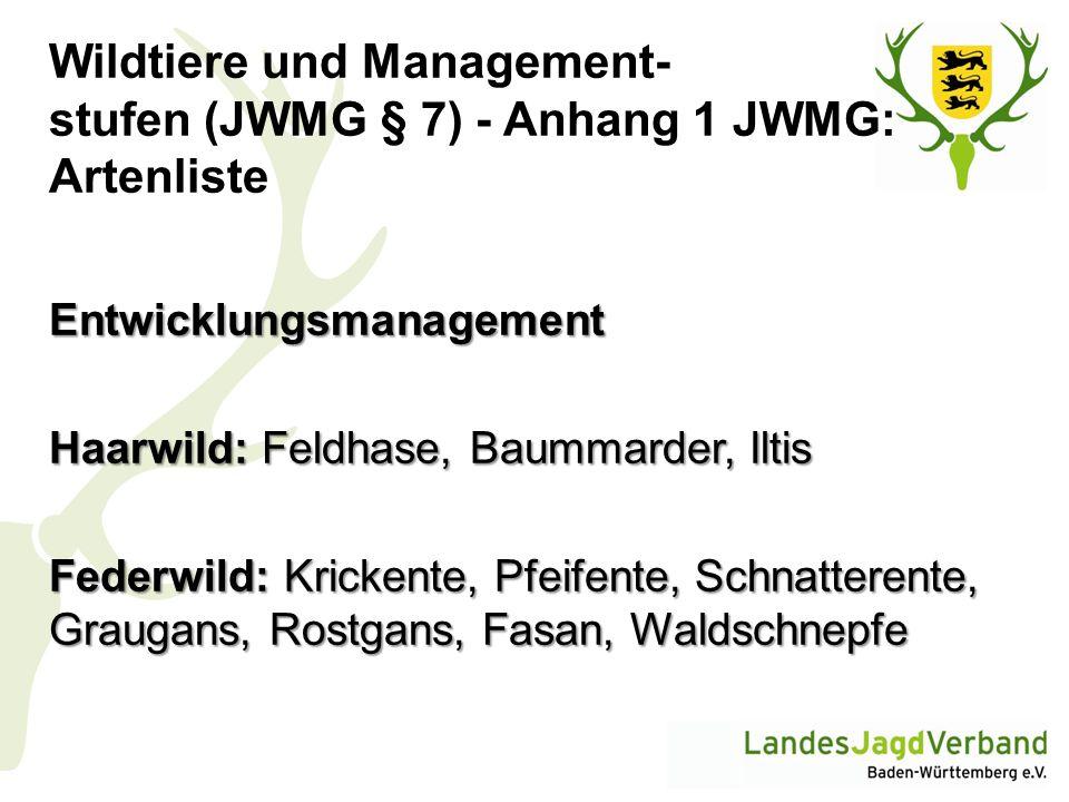 Wildtiere und Management- stufen (JWMG § 7) - Anhang 1 JWMG: Artenliste Entwicklungsmanagement Haarwild: Feldhase, Baummarder, Iltis Federwild: Kricke