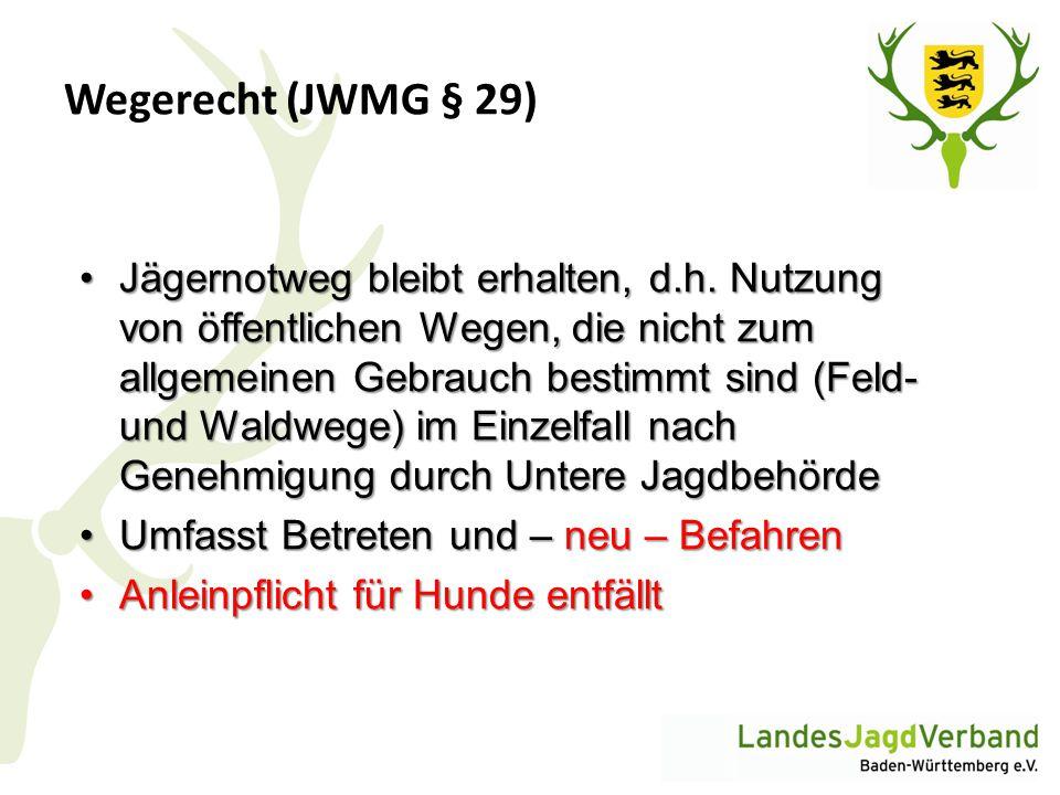 Wegerecht (JWMG § 29) Jägernotweg bleibt erhalten, d.h. Nutzung von öffentlichen Wegen, die nicht zum allgemeinen Gebrauch bestimmt sind (Feld- und Wa