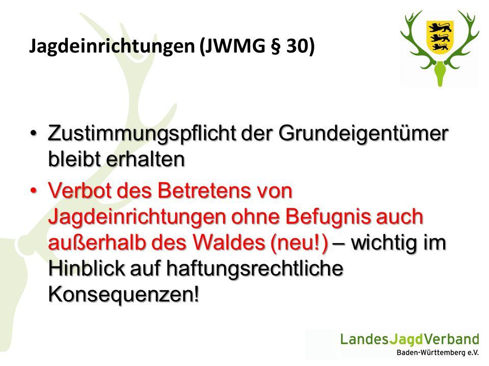 Jagdeinrichtungen (JWMG § 30) Zustimmungspflicht der Grundeigentümer bleibt erhaltenZustimmungspflicht der Grundeigentümer bleibt erhalten Verbot des