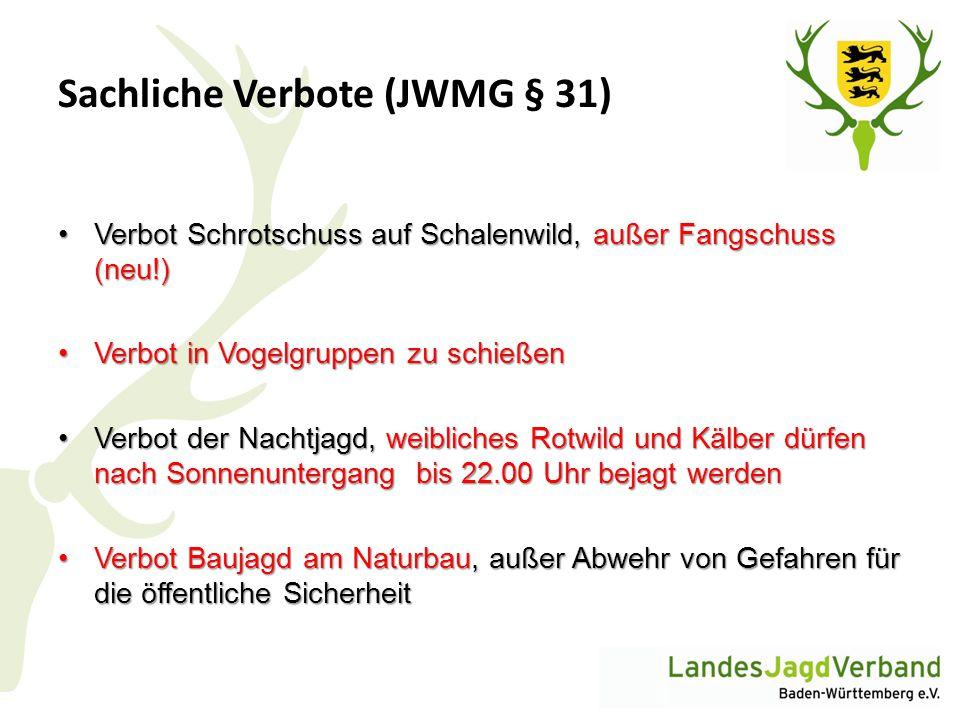 Sachliche Verbote (JWMG § 31) Verbot Schrotschuss auf Schalenwild, außer Fangschuss (neu!)Verbot Schrotschuss auf Schalenwild, außer Fangschuss (neu!)