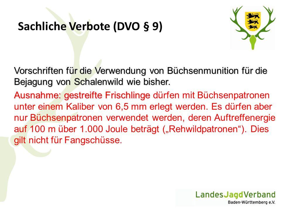 Sachliche Verbote (DVO § 9) Vorschriften für die Verwendung von Büchsenmunition für die Bejagung von Schalenwild wie bisher. Ausnahme: gestreifte Fris