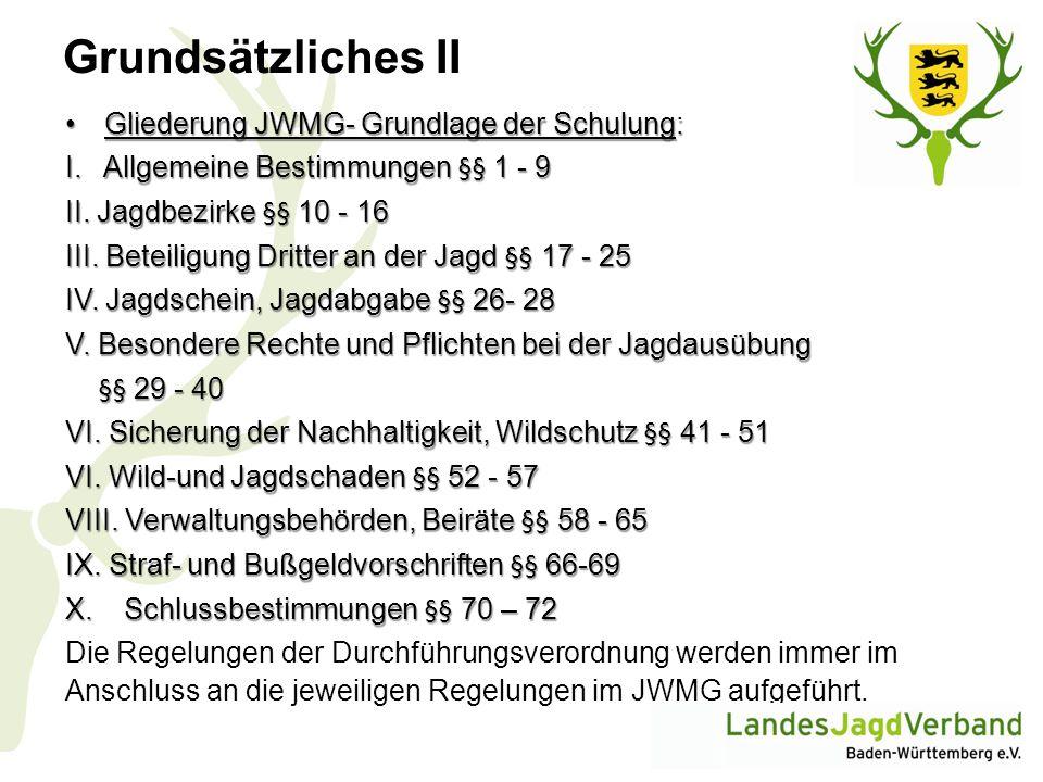 Grundsätzliches II Gliederung JWMG- Grundlage der Schulung:Gliederung JWMG- Grundlage der Schulung: I. Allgemeine Bestimmungen §§ 1 - 9 II. Jagdbezirk