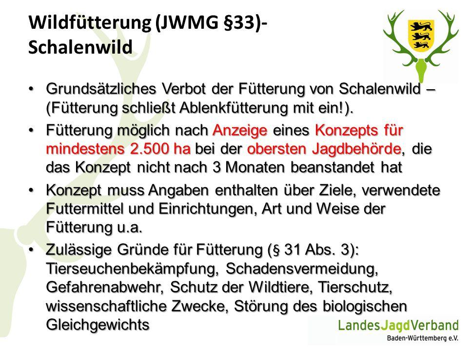 Wildfütterung (JWMG §33)- Schalenwild Grundsätzliches Verbot der Fütterung von Schalenwild – (Fütterung schließt Ablenkfütterung mit ein!).Grundsätzli