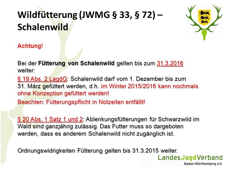 Wildfütterung (JWMG § 33, § 72) – Schalenwild Achtung! Bei der Fütterung von Schalenwild gelten bis zum 31.3.2016 weiter: § 19 Abs. 2 LagdG: Schalenwi