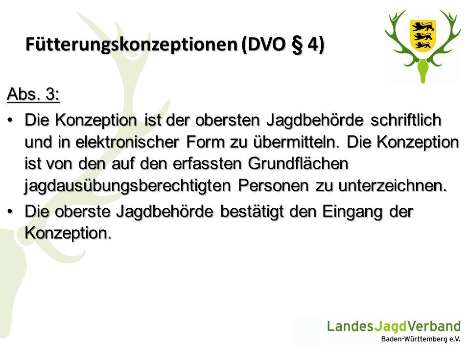 Fütterungskonzeptionen (DVO § 4) Abs. 3: Die Konzeption ist der obersten Jagdbehörde schriftlich und in elektronischer Form zu übermitteln. Die Konzep
