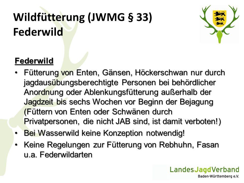 Wildfütterung (JWMG § 33) Federwild Federwild Fütterung von Enten, Gänsen, Höckerschwan nur durch jagdausübungsberechtigte Personen bei behördlicher A
