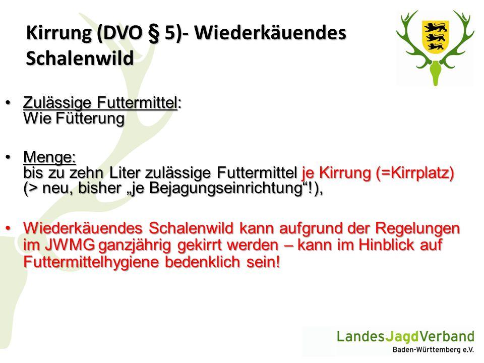 Kirrung (DVO § 5)- Wiederkäuendes Schalenwild Zulässige Futtermittel: Wie FütterungZulässige Futtermittel: Wie Fütterung Menge: bis zu zehn Liter zulä