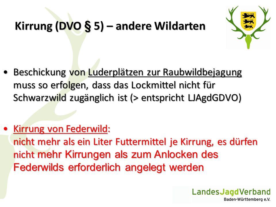 Kirrung (DVO § 5) – andere Wildarten Beschickung von Luderplätzen zur Raubwildbejagung muss so erfolgen, dass das Lockmittel nicht für Schwarzwild zug