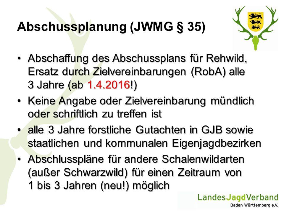 Abschussplanung (JWMG § 35) Abschaffung des Abschussplans für Rehwild, Ersatz durch Zielvereinbarungen (RobA) alle 3 Jahre (ab 1.4.2016!)Abschaffung d