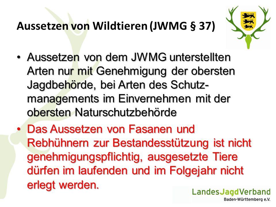 Aussetzen von Wildtieren (JWMG § 37) Aussetzen von dem JWMG unterstellten Arten nur mit Genehmigung der obersten Jagdbehörde, bei Arten des Schutz- ma