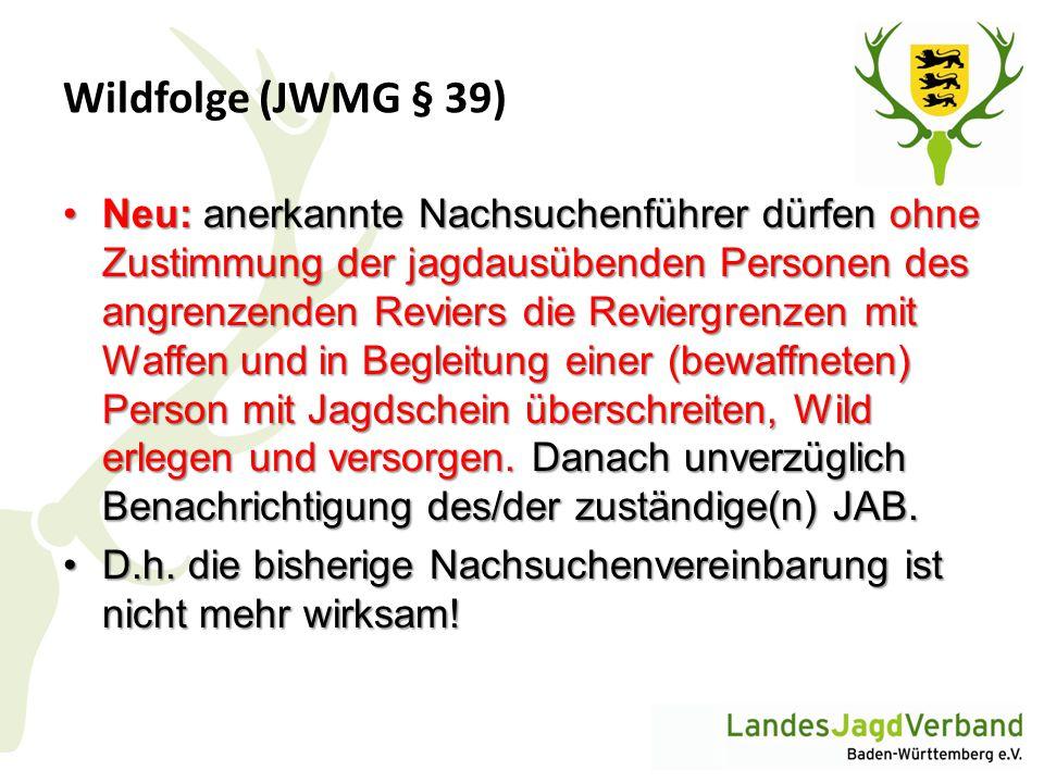 Wildfolge (JWMG § 39) Neu: anerkannte Nachsuchenführer dürfen ohne Zustimmung der jagdausübenden Personen des angrenzenden Reviers die Reviergrenzen m