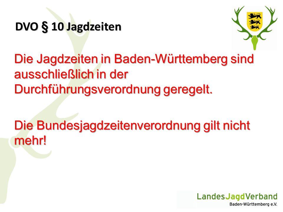 DVO § 10 Jagdzeiten Die Jagdzeiten in Baden-Württemberg sind ausschließlich in der Durchführungsverordnung geregelt. Die Bundesjagdzeitenverordnung gi