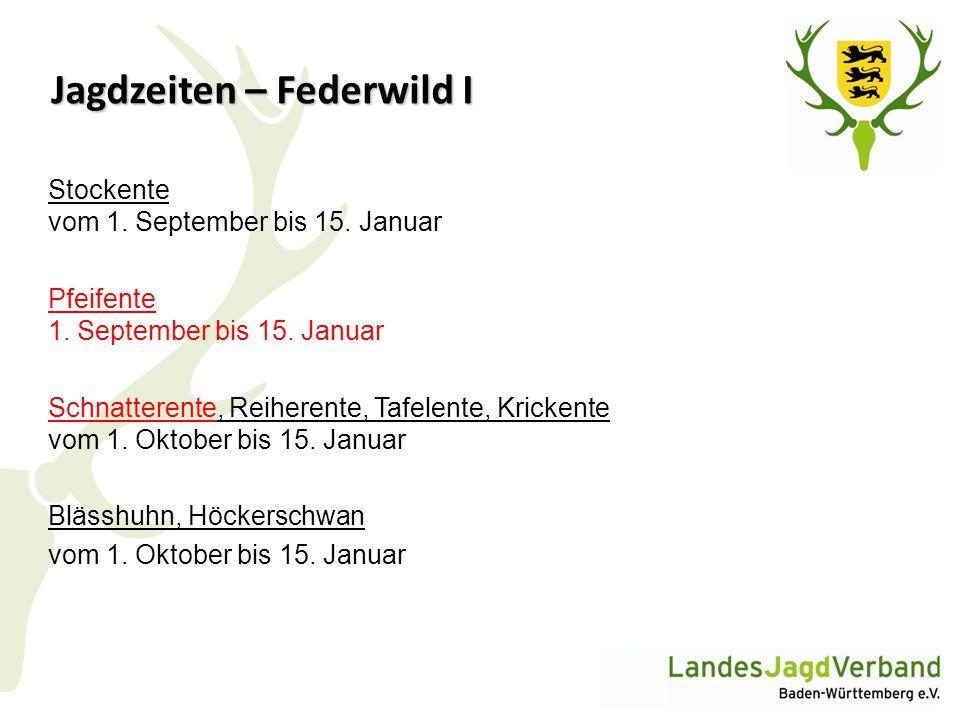 Jagdzeiten – Federwild I Stockente vom 1. September bis 15. Januar Pfeifente 1. September bis 15. Januar Schnatterente, Reiherente, Tafelente, Kricken