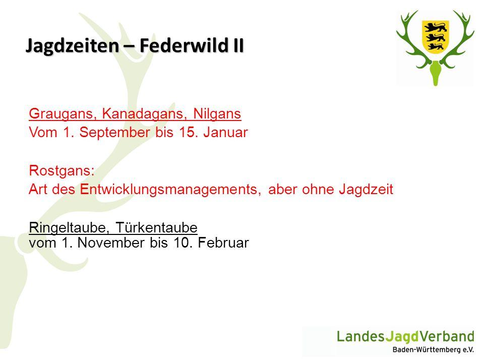 Jagdzeiten – Federwild II Graugans, Kanadagans, Nilgans Vom 1. September bis 15. Januar Rostgans: Art des Entwicklungsmanagements, aber ohne Jagdzeit
