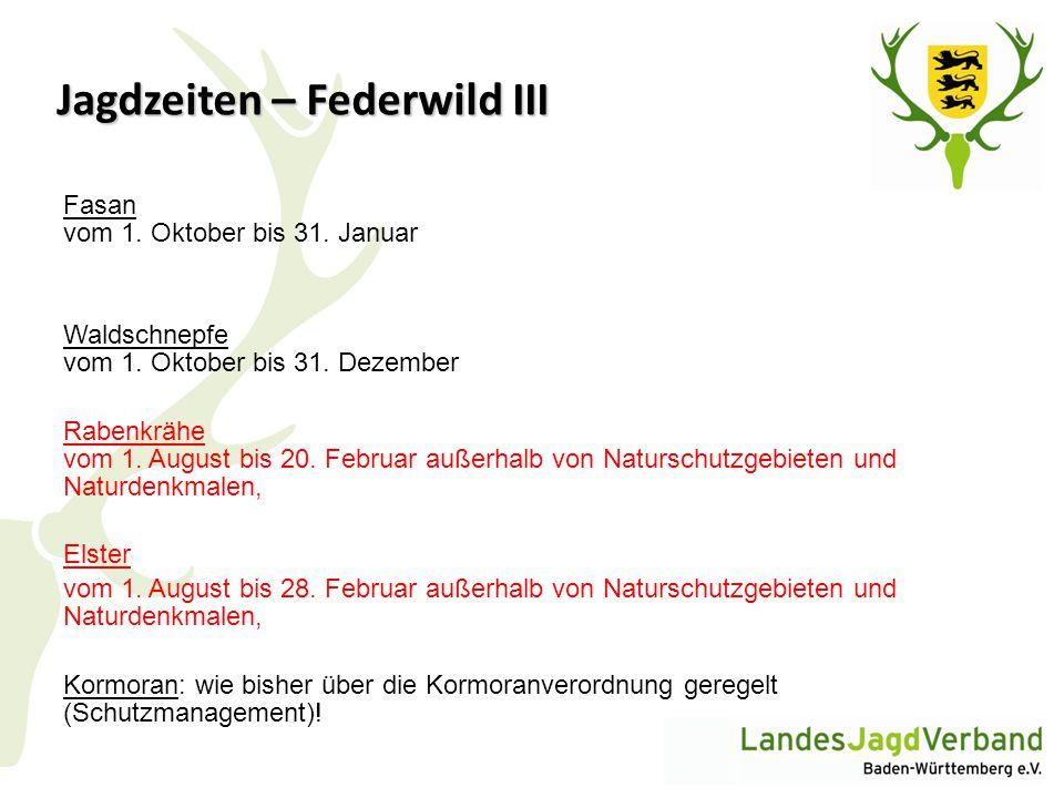 Jagdzeiten – Federwild III Fasan vom 1. Oktober bis 31. Januar Waldschnepfe vom 1. Oktober bis 31. Dezember Rabenkrähe vom 1. August bis 20. Februar a