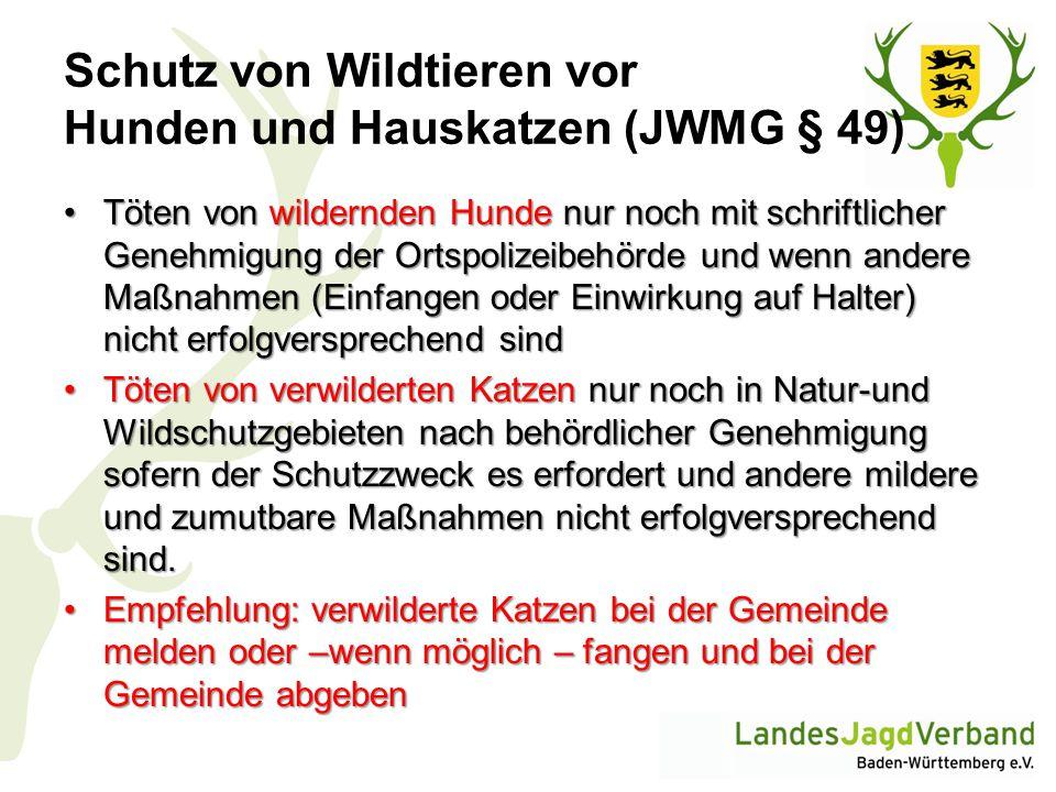 Schutz von Wildtieren vor Hunden und Hauskatzen (JWMG § 49) Töten von wildernden Hunde nur noch mit schriftlicher Genehmigung der Ortspolizeibehörde u