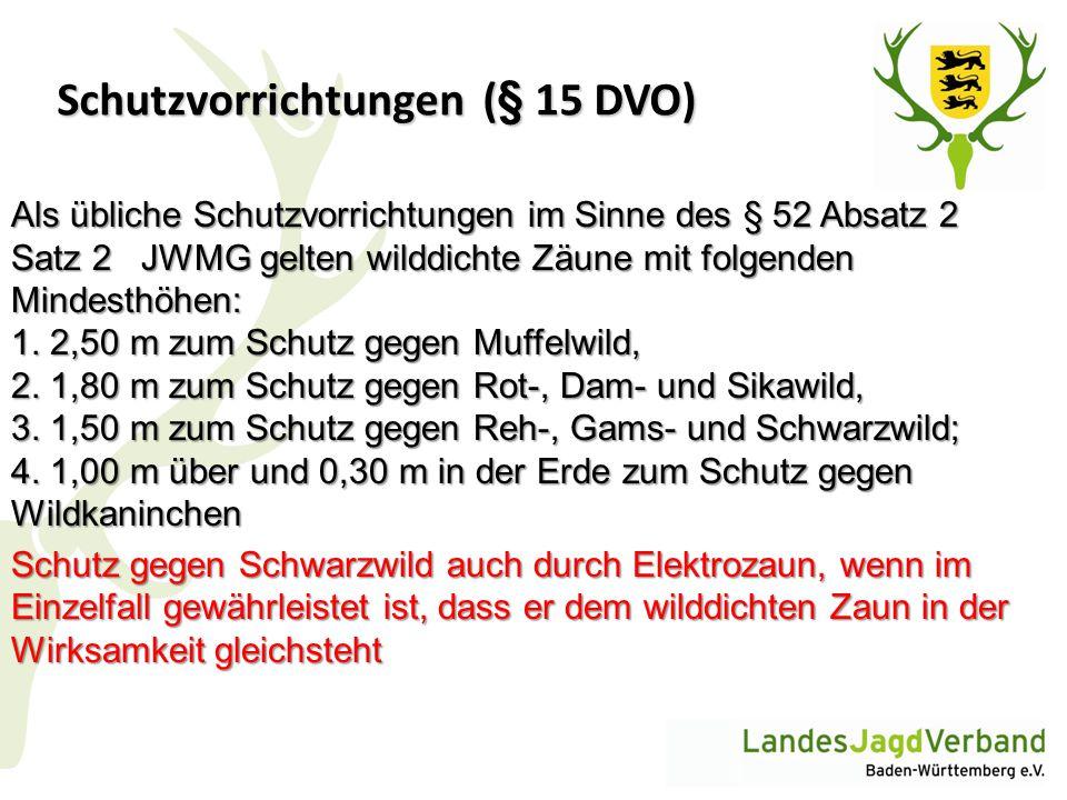 Schutzvorrichtungen (§ 15 DVO) Als übliche Schutzvorrichtungen im Sinne des § 52 Absatz 2 Satz 2 JWMG gelten wilddichte Zäune mit folgenden Mindesthöh