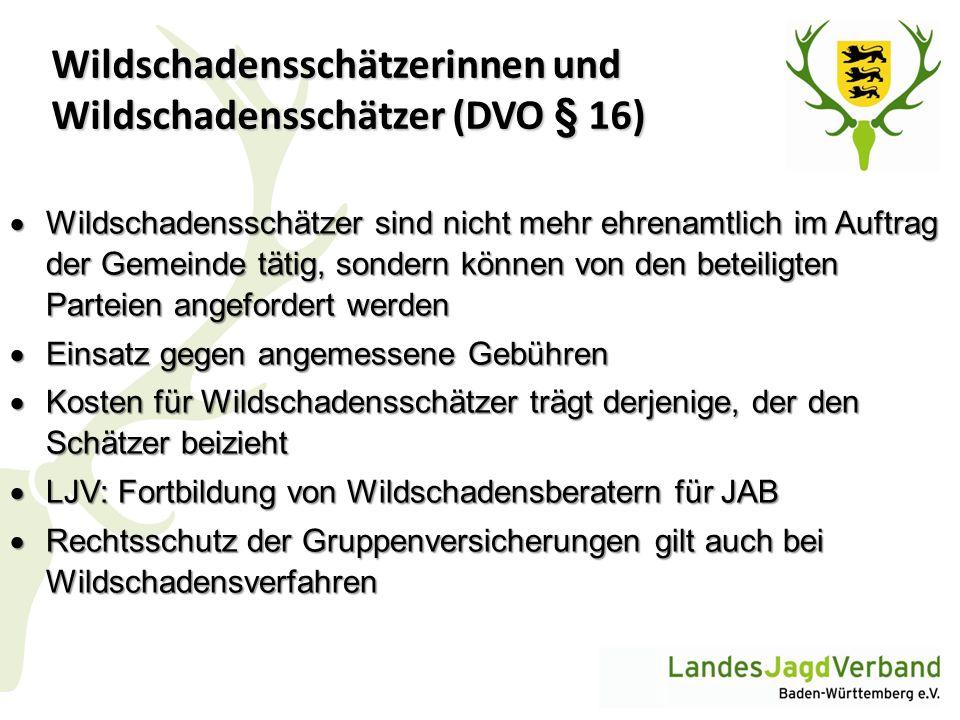 Wildschadensschätzerinnen und Wildschadensschätzer (DVO § 16)  Wildschadensschätzer sind nicht mehr ehrenamtlich im Auftrag der Gemeinde tätig, sonde