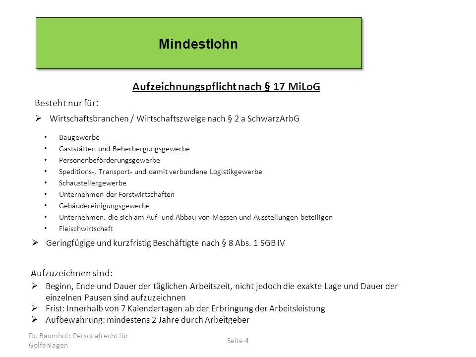 Dr. Baumhof: Personalrecht für Golfanlagen Seite 4 Mindestlohn Aufzeichnungspflicht nach § 17 MiLoG Besteht nur für :  Wirtschaftsbranchen / Wirtscha