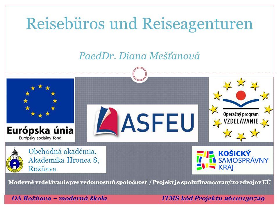 Reisebüros und Reiseagenturen Obchodná akadémia, Akademika Hronca 8, Rožňava PaedDr. Diana Mešťanová Moderné vzdelávanie pre vedomostnú spoločnosť / P