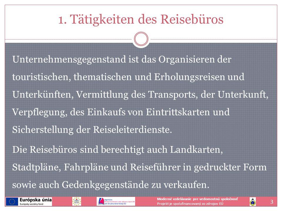 1. Tätigkeiten des Reisebüros Unternehmensgegenstand ist das Organisieren der touristischen, thematischen und Erholungsreisen und Unterkünften, Vermit