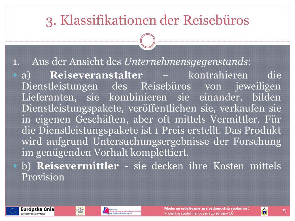 3. Klassifikationen der Reisebüros 1. Aus der Ansicht des Unternehmensgegenstands: a) Reiseveranstalter – kontrahieren die Dienstleistungen des Reiseb