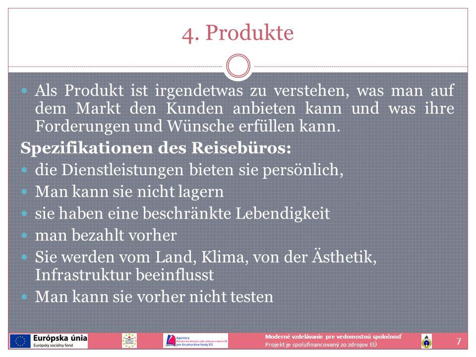 4. Produkte Als Produkt ist irgendetwas zu verstehen, was man auf dem Markt den Kunden anbieten kann und was ihre Forderungen und Wünsche erfüllen kan