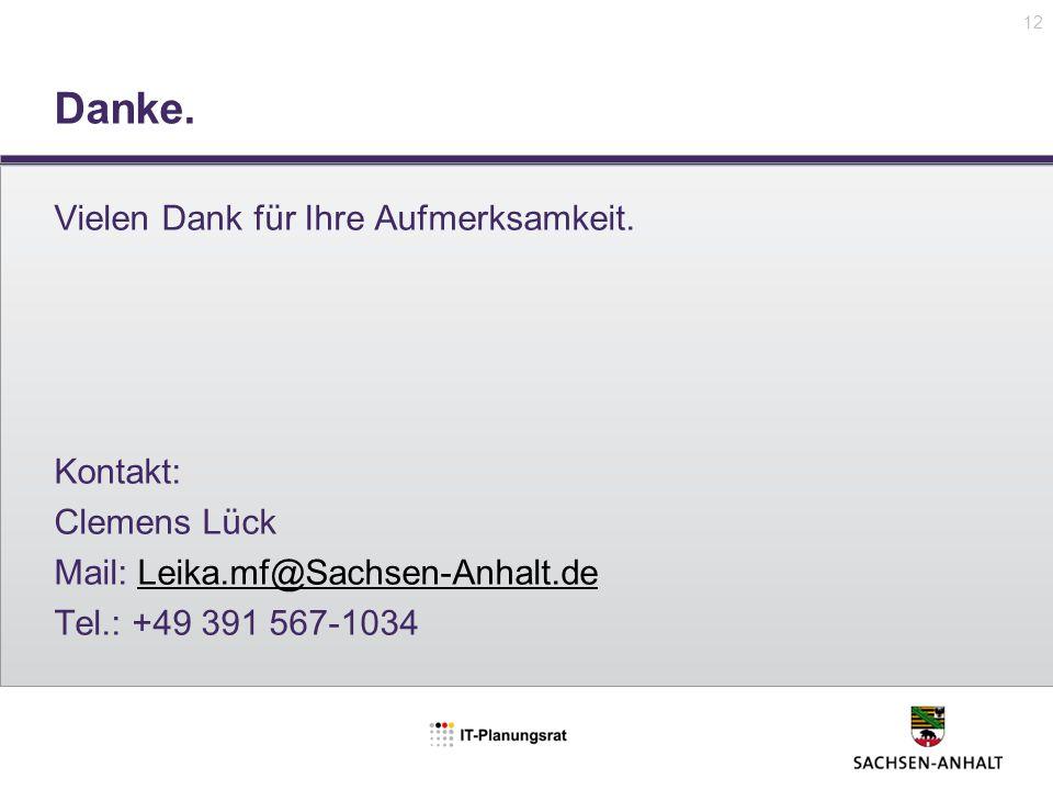 Danke. 12 Vielen Dank für Ihre Aufmerksamkeit. Kontakt: Clemens Lück Mail: Leika.mf@Sachsen-Anhalt.deLeika.mf@Sachsen-Anhalt.de Tel.: +49 391 567-1034