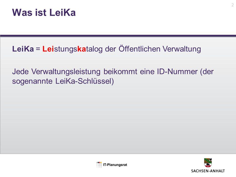 Was ist LeiKa LeiKa = Leistungskatalog der Öffentlichen Verwaltung Jede Verwaltungsleistung beikommt eine ID-Nummer (der sogenannte LeiKa-Schlüssel) 2