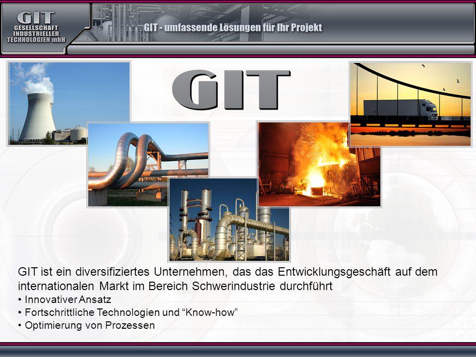 GIT ist ein diversifiziertes Unternehmen, das das Entwicklungsgeschäft auf dem internationalen Markt im Bereich Schwerindustrie durchführt Innovativer Ansatz Fortschrittliche Technologien und Know-how Optimierung von Prozessen