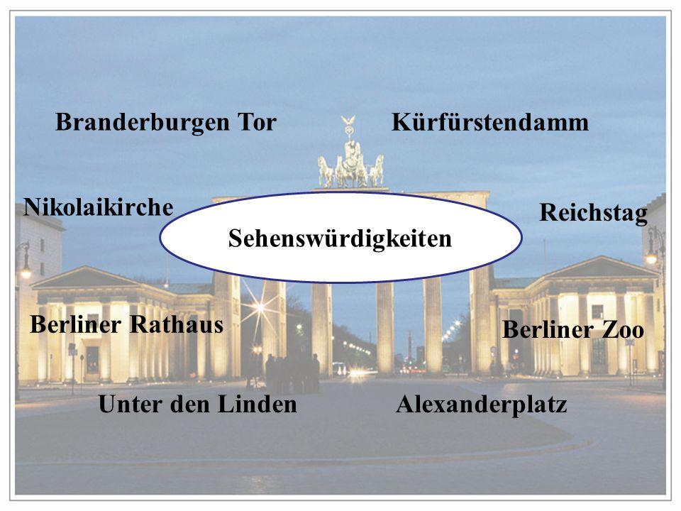 Sehenswürdigkeiten Branderburgen Tor Kürfürstendamm Nikolaikirche Reichstag Berliner Rathaus Berliner Zoo Unter den LindenAlexanderplatz