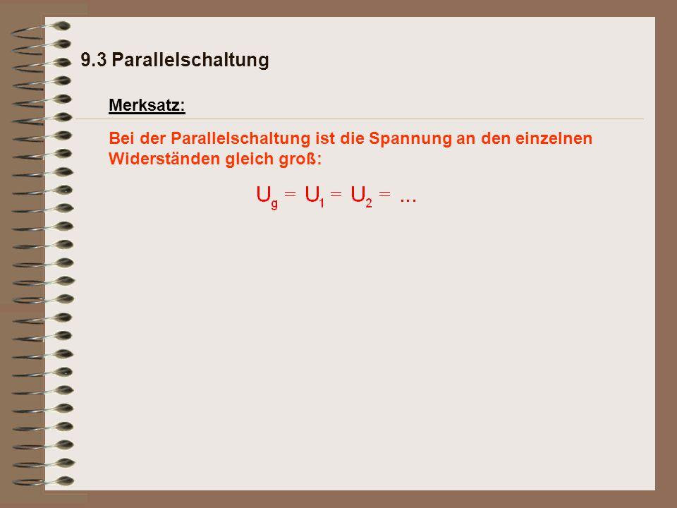 Merksatz: Bei der Parallelschaltung ist die Spannung an den einzelnen Widerständen gleich groß: 9.3 Parallelschaltung