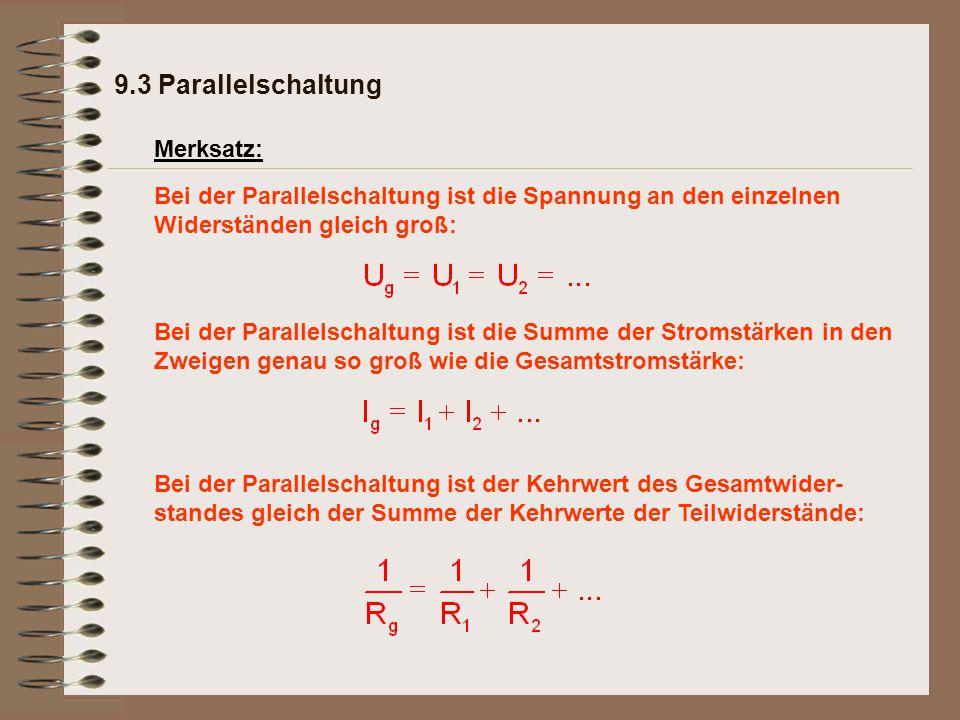 Bei der Parallelschaltung ist der Kehrwert des Gesamtwider- standes gleich der Summe der Kehrwerte der Teilwiderstände: Bei der Parallelschaltung ist