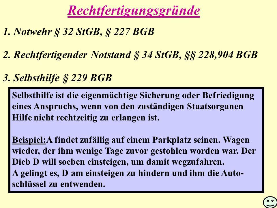1.Notwehr § 32 StGB, § 227 BGB 2. Rechtfertigender Notstand § 34 StGB, §§ 228,904 BGB 3.