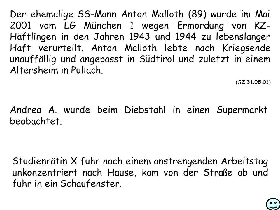 Der ehemalige SS-Mann Anton Malloth (89) wurde im Mai 2001 vom LG München 1 wegen Ermordung von KZ- Häftlingen in den Jahren 1943 und 1944 zu lebenslanger Haft verurteilt.