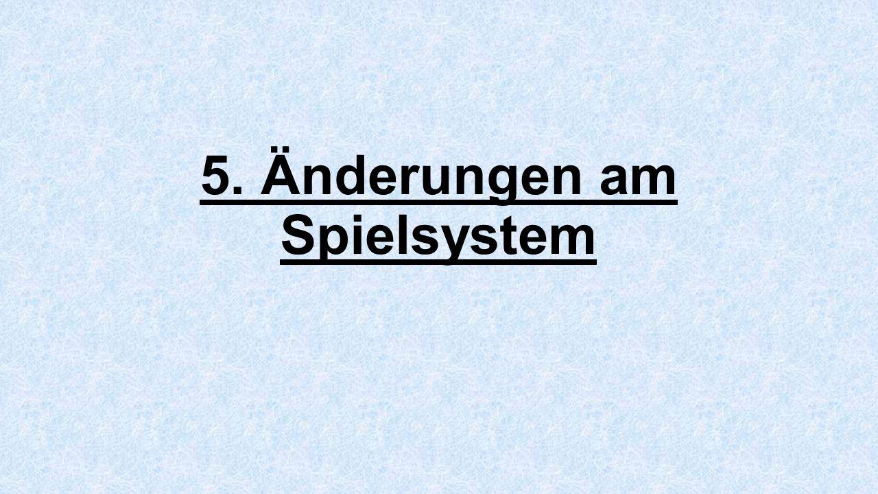 5. Änderungen am Spielsystem