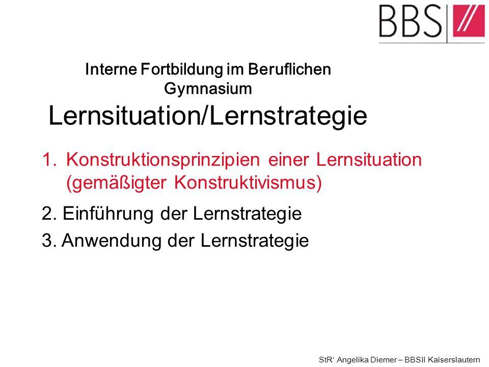 1.Konstruktionsprinzipien einer Lernsituation (gemäßigter Konstruktivismus) 2. Einführung der Lernstrategie Interne Fortbildung im Beruflichen Gymnasi