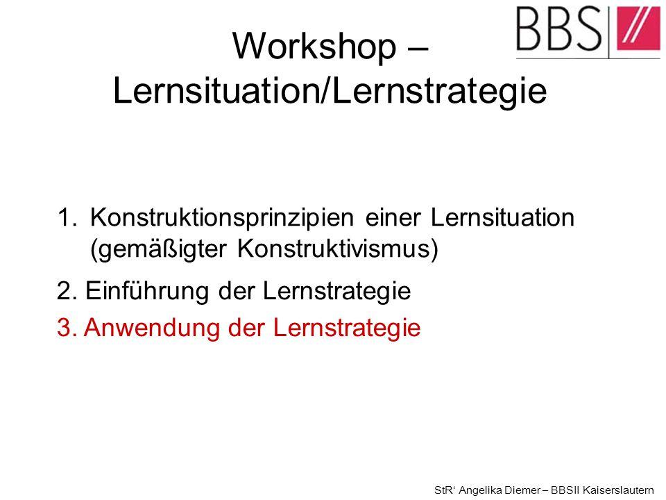 1.Konstruktionsprinzipien einer Lernsituation (gemäßigter Konstruktivismus) 2. Einführung der Lernstrategie Workshop – Lernsituation/Lernstrategie 3.