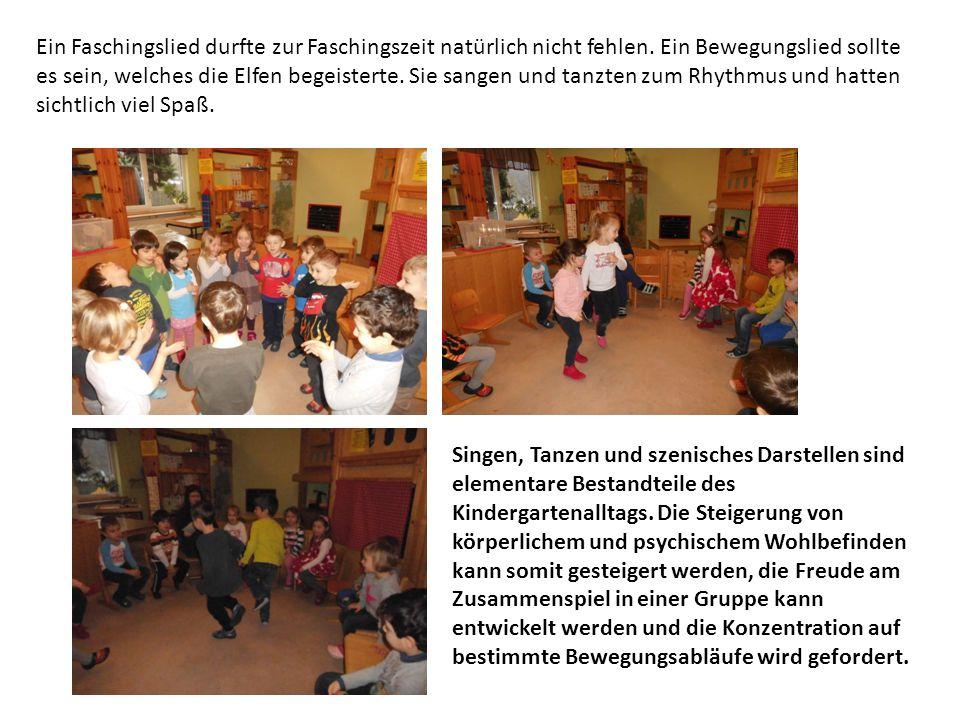 Ein Faschingslied durfte zur Faschingszeit natürlich nicht fehlen. Ein Bewegungslied sollte es sein, welches die Elfen begeisterte. Sie sangen und tan