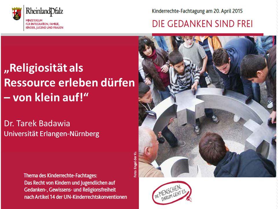 """""""Religiosität als Ressource erleben dürfen – von klein auf!"""" Dr. Tarek Badawia Universität Erlangen-Nürnberg"""