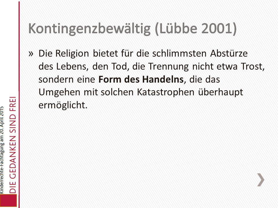 » Die Religion bietet für die schlimmsten Abstürze des Lebens, den Tod, die Trennung nicht etwa Trost, sondern eine Form des Handelns, die das Umgehen
