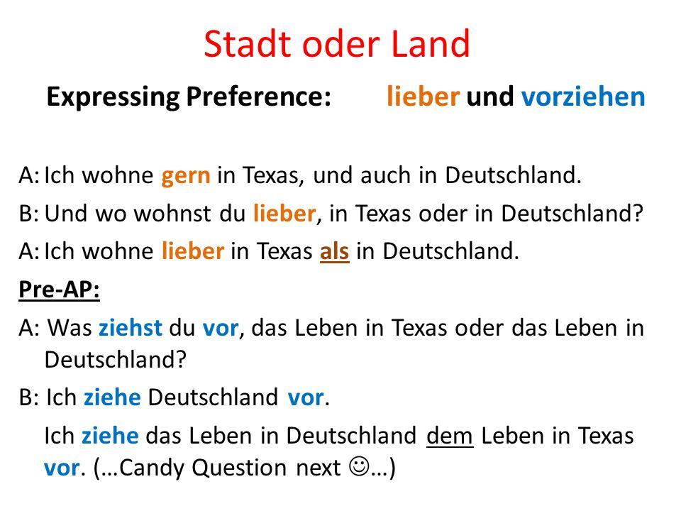 Stadt oder Land Expressing Preference: lieber und vorziehen A:Ich wohne gern in Texas, und auch in Deutschland. B:Und wo wohnst du lieber, in Texas od