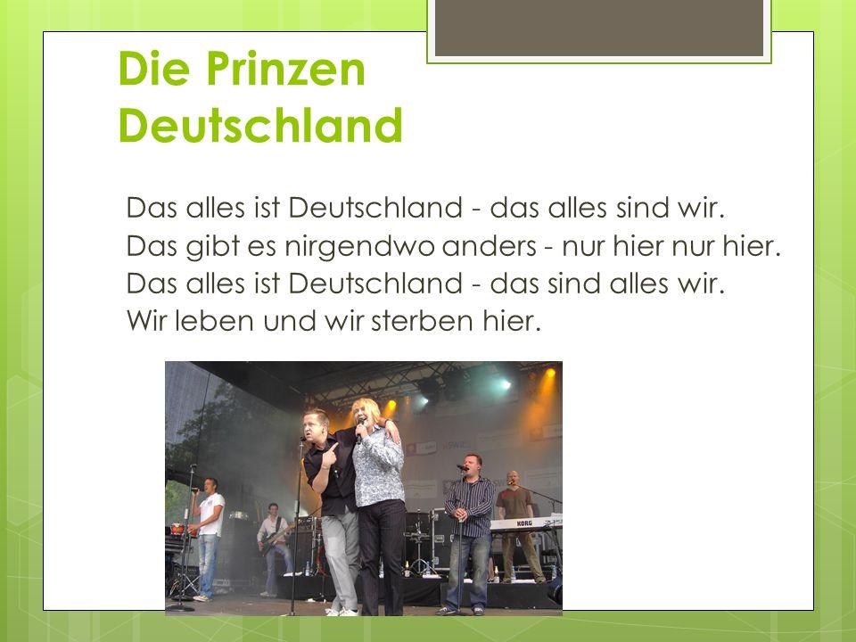 Die Prinzen Deutschland Das alles ist Deutschland - das alles sind wir. Das gibt es nirgendwo anders - nur hier nur hier. Das alles ist Deutschland -