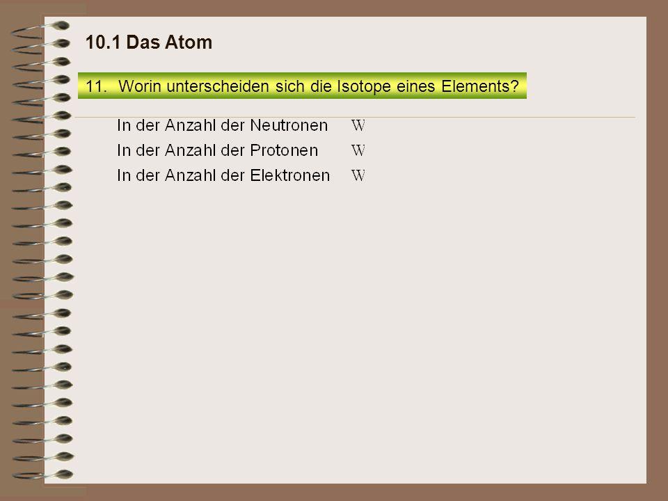 11.Worin unterscheiden sich die Isotope eines Elements? 10.1 Das Atom