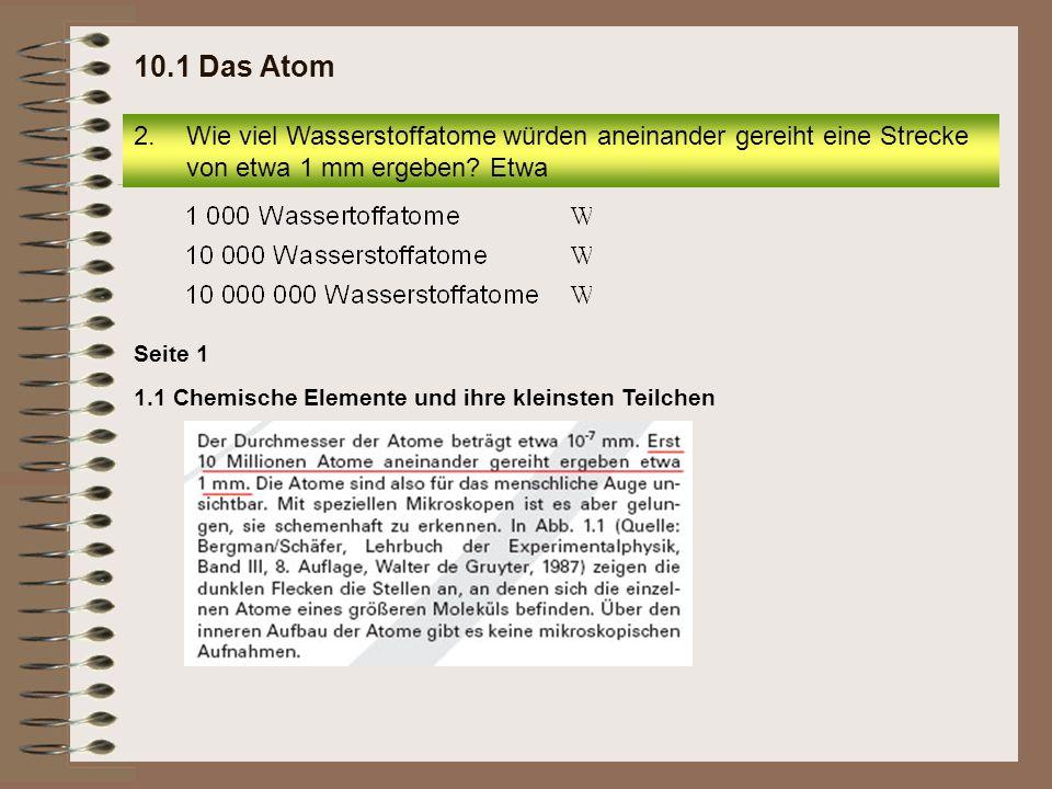 1.1 Chemische Elemente und ihre kleinsten Teilchen Seite 1 2.Wie viel Wasserstoffatome würden aneinander gereiht eine Strecke von etwa 1 mm ergeben.