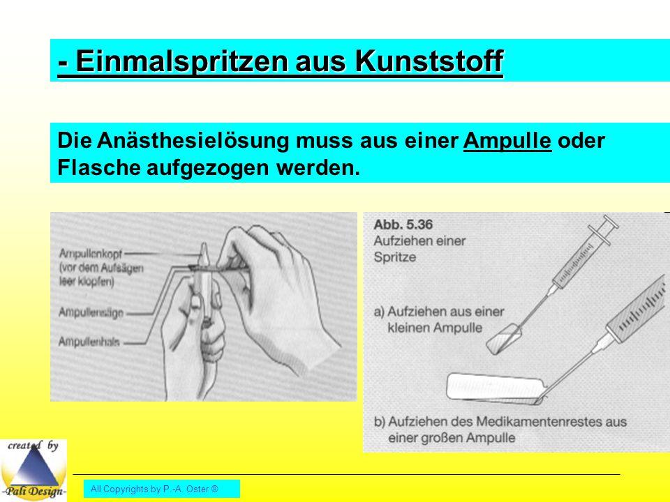 All Copyrights by P.-A. Oster ® - Einmalspritzen aus Kunststoff Die Anästhesielösung muss aus einer Ampulle oder Flasche aufgezogen werden.